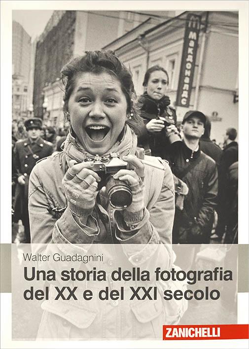 Una storia della fotografia del XX e XXI secolo di Walter Guadagnini