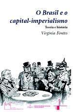 O Brasil e o capital-imperialismo. Teoria e história.  Virgínia Fontes. EPSJV/Fiocruz e Editora UFRJ,   2010, 388 p.