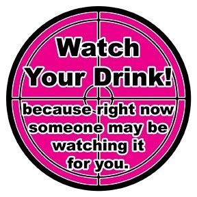 Date-Rape-Watch-Your-Drink-Because-Someone-Else-Is-Watching-It-For-You[1]