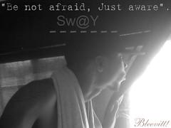 "Be not afraid (Kerream ""Sw@kaY"" mckenzie) Tags: sway tse swy swakay bleevitt kingofpoetry"