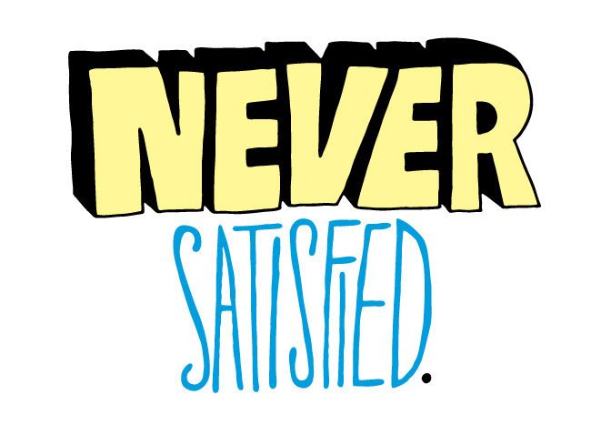 Image result for never satisfied