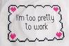 I'm too pretty to work by Idastalder