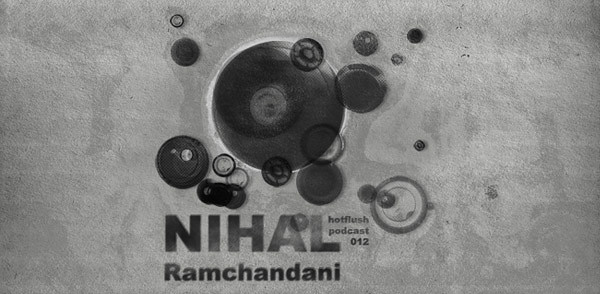 Hotflush Podcast 12 – Nihal Ramchandani (Image hosted at FlickR)
