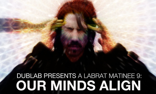 A LABRAT MATINEE 9 : our minds align