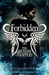 September 2nd 2011 by MacMillan Children's Books (first published August 30th 2011)      Forbidden (The Demon Trappers #2) by Jana Oliver