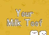Your Milk Toof