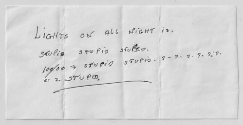 Lights on all night is stupid stupid stupid. 100/00 --> stupid stupid s-s-s-s-s-s-s-s-s-stupid.