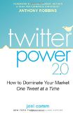 Twitter Power 2.0: How to Dominate Your Market One Tweet at a Time - by Joel Comm