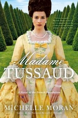MADAME-TUSSAUD-A-NOVEL-OF-THE-FRENCH-REVOLUTION-by-Michelle-Moran