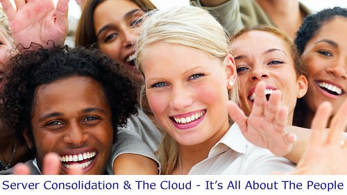 Server Consolidation and The Cloud - It Is All About The People