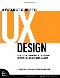 A Project Guide to UX Design: For user experience designers in the field or in the making - by Carolyn Chandler, Russ Unger