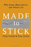 Made to Stick: Why Some Ideas Survive and Others Die - by Chip Heath