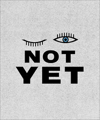 Not Yet. (NELSONICBOOM) Tags: make illustration poster typography design graphicdesign cool eyes day text every font type something msced 30daysofcreativity nelsonicboom