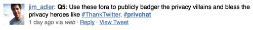 Use these fora to publicly badger the privacy villains and bless the privacy heroes like #ThankTwitter.
