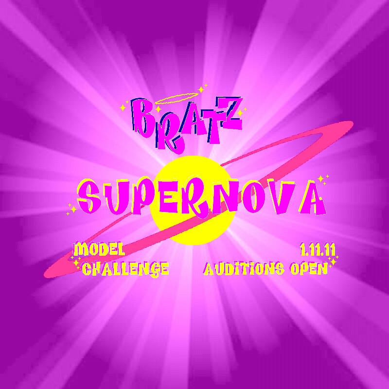 BRATZ – SUPERNOVA MODEL CHALLENGE!!! -- AUDITIONS ARE CLOSED!!!