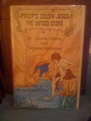 Philip's Cousin Jesus : The Untold Story, Fenwicke Lindsay Holmes; Margaret McEathron