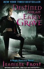July 28th 2009 by Avon    Destined for an Early Grave (Night Huntress #4) by Jeaniene Frost