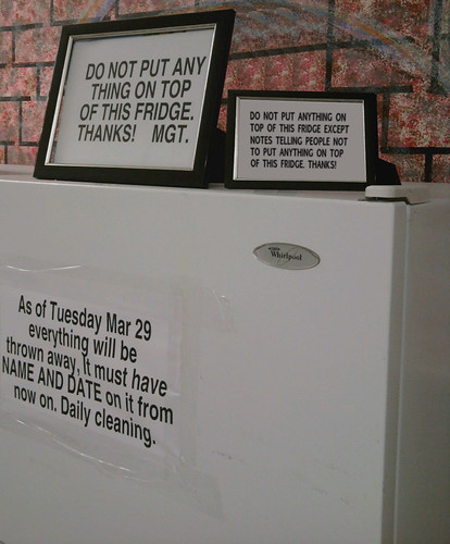 [note 1:] DO NOT PUT ANY THING ON TOP OF THIS FRIDGE. THANKS! MGT [note 2:] DO NOT PUT ANYTHING ON TOP OF THIS FRIDGE EXCEPT NOTES TELLING PEOPLE NOT TO PUT ANYTHING ON TOP OF THIS FRIDGE. THANKS!