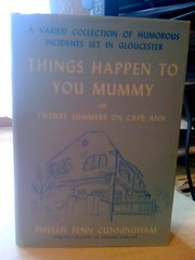 Things happen to you, Mummy; or Twenty summers on Cape Ann. by Cunningham, Phyllis Fenn, Cunningham, Phyllis Fenn