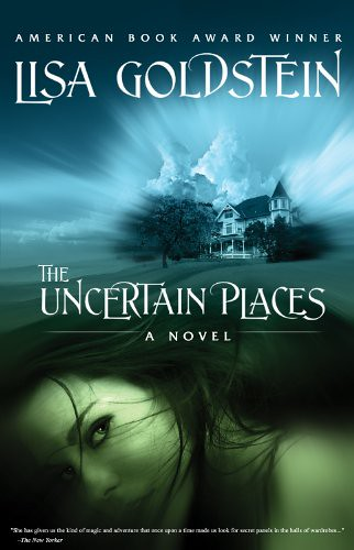 June 15th 2011 by Tachyon Publications     The Uncertain Places by Lisa Goldstein