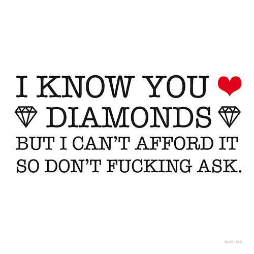 I can't afford diamonds