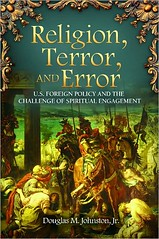 """Religion, Terror, and Error: U.S. Foreign Policy and the Challenge of Spiritual Engagement"""