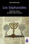 Les Sépharades Histoire et culture du Moyen Age à nos jours sous la direction de Esther Benbassa