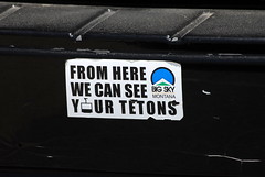 SEE YOUR TETONS (ONE/MILLION) Tags: new wild england sky signs boston see photo big google search interesting woods women montana flickr message hole image photos provincetown character massachusetts stickers joy newengland blues images cape tetons cod falmouth decals find interest onemillion williestark