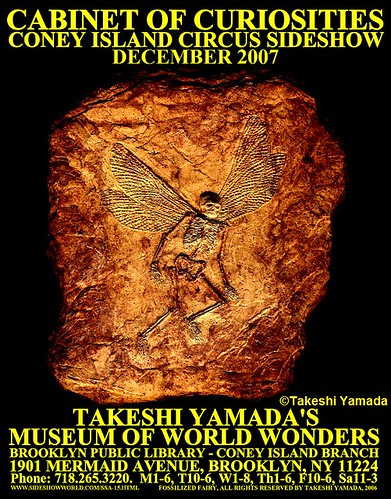 "FOSSILIZED FAIRY - ""Takeshi Yamada's Museum of World Wonders: Cabinet of Curiosities and Coney Island Circus Sideshow"" color poster, December 2007"