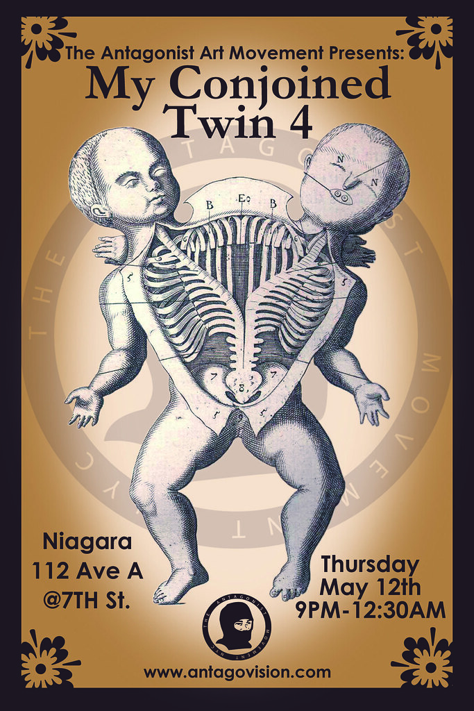 "poster/flier for ""My Conjoined Twin 4"" presented by the Antagonist Art Movement 05.12.11 @ Niagara Bar and Lounge (112 Ave. A @ 7th St, NYC)."