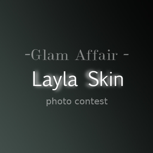 the -Glam Affair- Layla contest