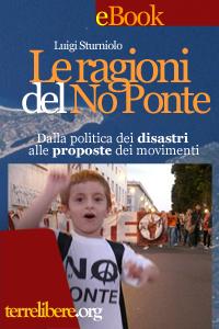 Le ragioni del No Ponte - Dalla politica dei disastri alle proposte dei movimenti