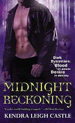 January 1st 2012 by Grand Central Publishing           Midnight Reckoning (Dark Dynasties #2) by Kendra Leigh Castle
