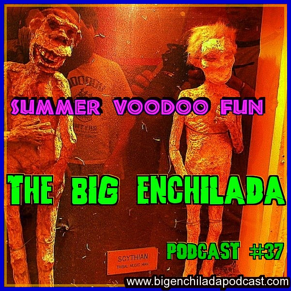PODCAST 37: Summer Voodoo Fun