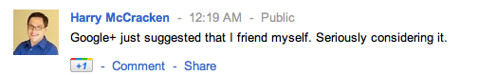 Harry McCracken: Google+ just suggested that I friend myself.