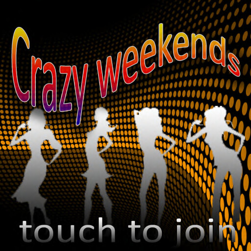 crazy weekends