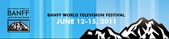 Banff World Television Festival (June 12-15, 2011)
