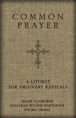 common prayer a liturgy for ordinary radicals shane claiborne jonathan wislson-hartgrove