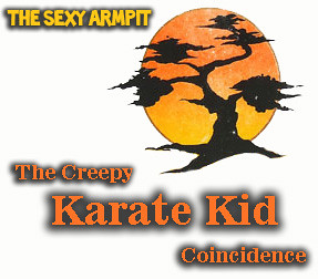 Sexy Armpit's Karate Kid Coincidence