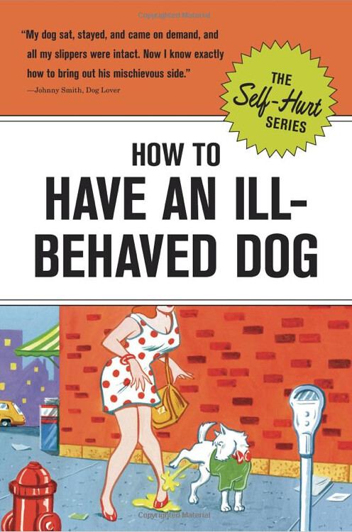 How to Have an Ill-Behaved Dog