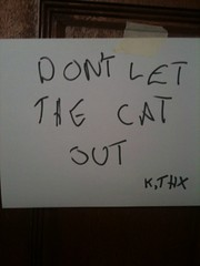 DON'T LET THE CAT OUT K,THX
