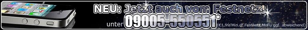 09005-550551 (1.99€/Min. aus dem deutschen Festnetz)