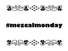 #mezcalmonday