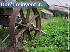 don't reinvent it