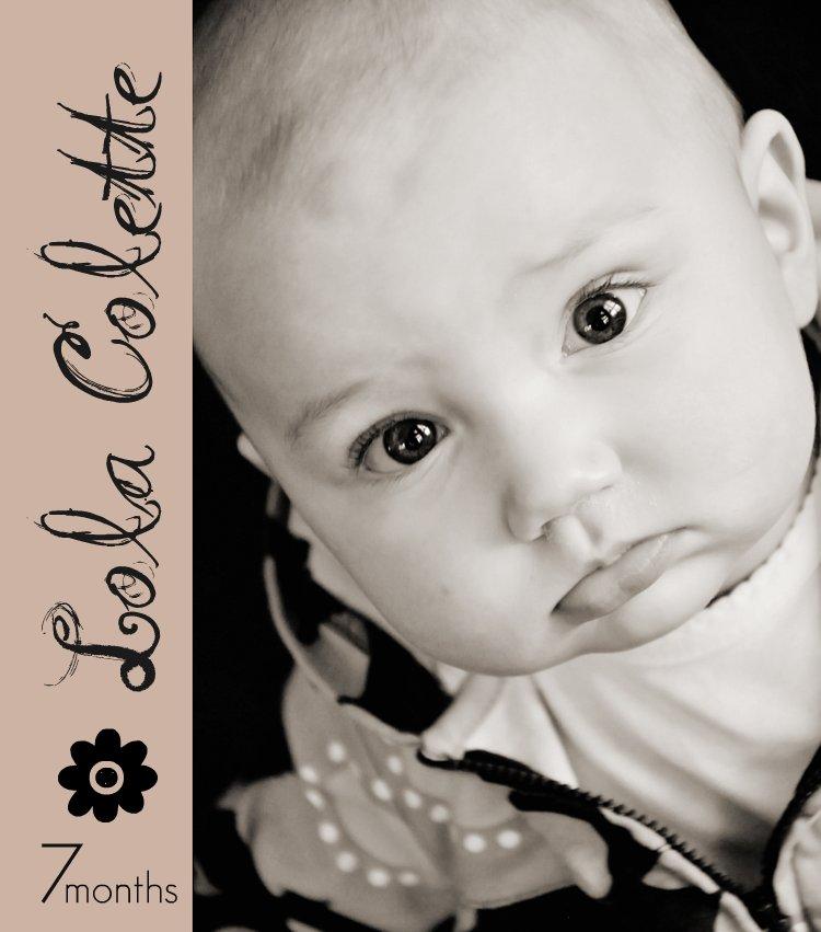 Lola ~ 7 Months