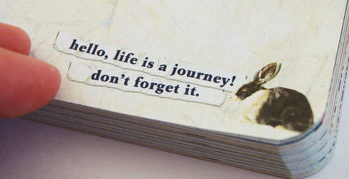 Life is a journey, don't your forget it!