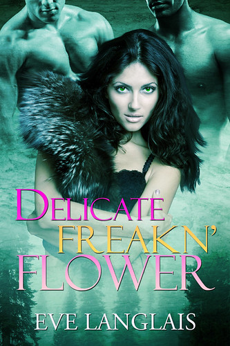 July 7th 2011    Freakn' Flower by Eve Langlais