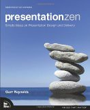Presentation Zen: Simple Ideas on Presentation Design and Delivery - by Garr Reynolds