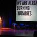 We are already burning libraries