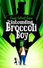 The Astounding Broccoli Boy (Vernon Barford School Library) Tags: 9780230754515 frankcottrellboyce frank cottrell boyce astounding broccoli boy humor humour humorousfiction humorousstories bullies bullied bullying action adventure adventurefiction hero heroes imagination viruses viraldiseases disease diseases viral fantasy fantasyfiction fastpick fastpicks fast pick picks vernon barford library libraries new recent book books read reading reads junior high middle school vernonbarford nonfiction paperback paperbacks softcover softcovers covers cover bookcover bookcovers